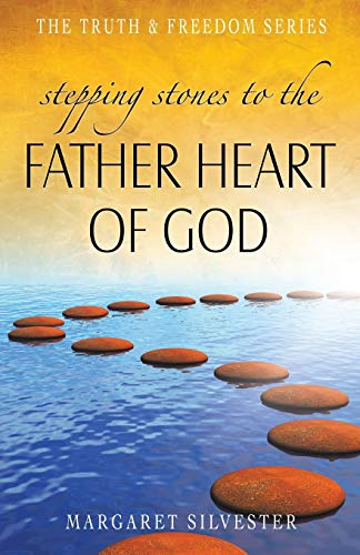 Stepping Stones to the Father Heart of God By Margaret Silvester