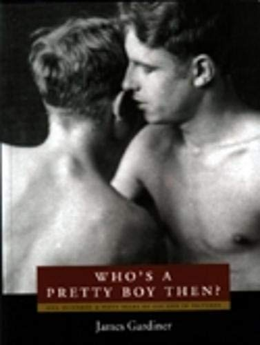 Who's a Pretty Boy, Then?: One Hundred and Fifty Years of Gay Life in Pictures By James Gardiner