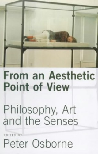 From  an Aesthetic Point of View: Philosophy, Art and the Senses by Peter Osborne