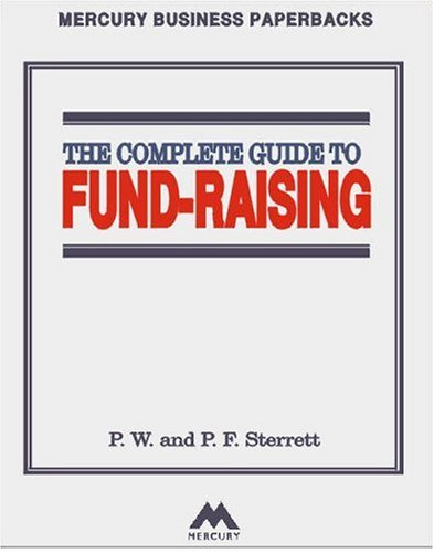 The Complete Guide to Fundraising By P.F. Sterrett