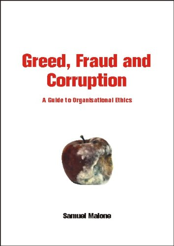 Greed, Fraud and Corruption By Samuel A. Malone