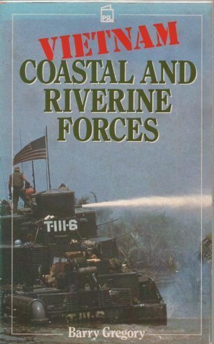 Vietnam Coastal & Riverine Forces By Barry Gregory
