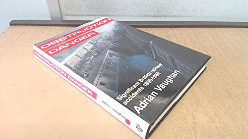 Obstruction Danger: Significant British Railway Accidents, 1890-1986 By Adrian Vaughan