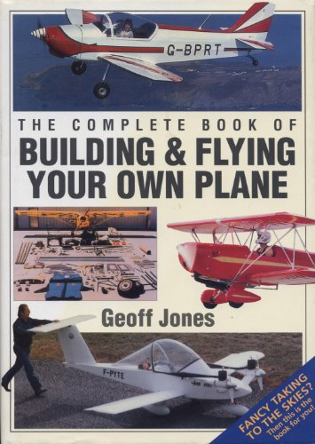 Complete Book of Building and Flying Your Own Plane By Geoffrey Jones