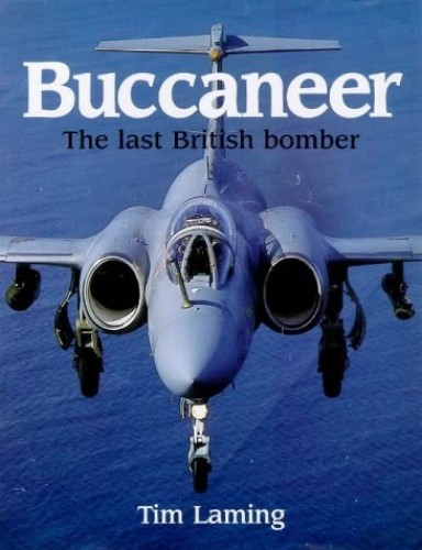 Buccaneer: the Story of the Last All-British Strike Aircraft By Tim Laming