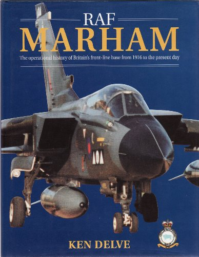 RAF Marham: The Operational History of Britain's Front-line Base from 1916 to the Present Day By Ken Delve