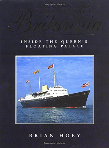 """The Royal Yacht """"Britannia"""": Inside the Queen's Floating Palace by Brian Hoey"""