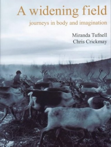 A Widening Field: Journeys in Body and Imagination By Miranda Tufnell