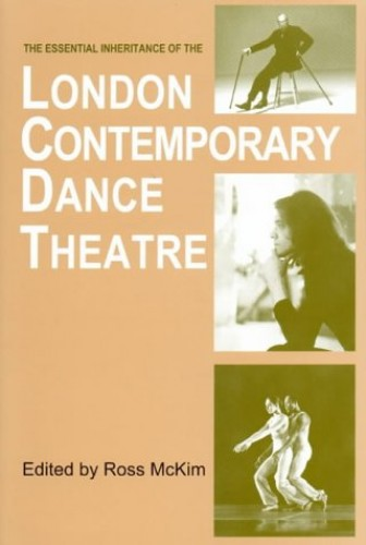 The Essential Inheritance of the London Contemporary Dance Theatre by Ross McKim