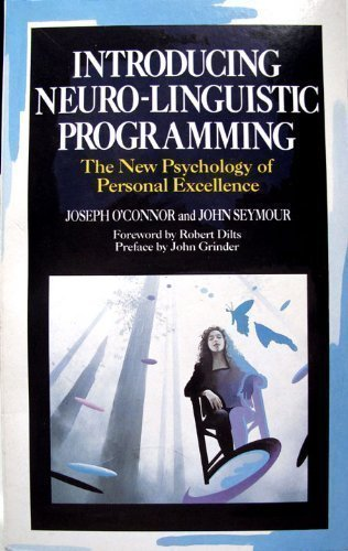 Introducing Neuro-linguistic Programming: The New Psychology of Personal Excellence By John Seymour