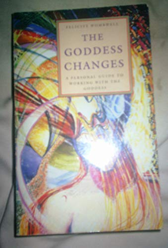The Goddess Changes By Felicity Wombwell