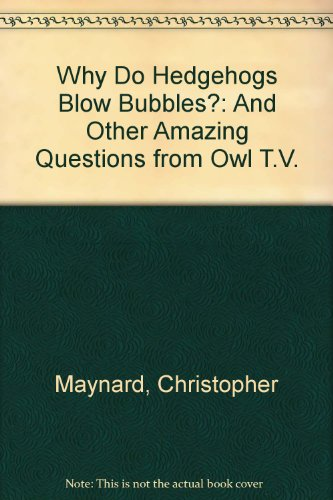 Why Do Hedgehogs Blow Bubbles? By Christopher Maynard