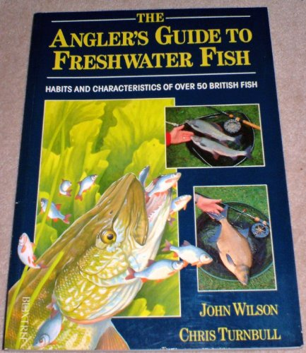 The Angler's Guide to Freshwater Fish By John Wilson