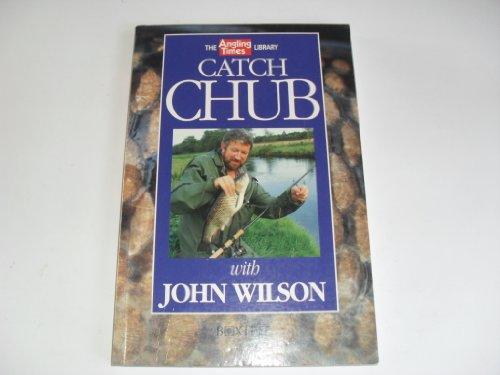 Catch Chub By John Wilson