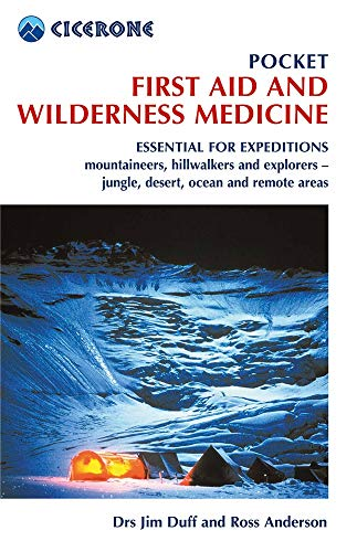 Pocket First Aid and Wilderness Medicine: Essential for expeditions: mountaineers, hillwalkers and explorers - jungle, desert, ocean and remote areas (Techniques) By Jim Duff
