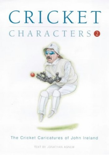 Cricket Characters: The Cricket Caricatures of John Ireland: v. 2 by Jonathan Agnew