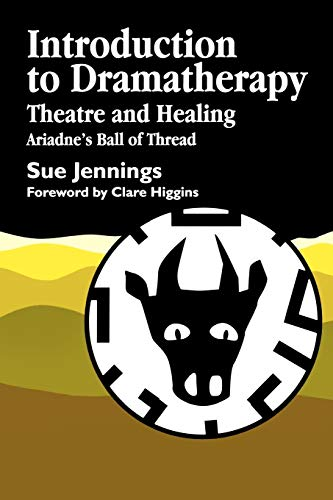 Introduction to Dramatherapy: Theatre and Healing - Ariadne's Ball of Thread (Art Therapies) By Sue Jennings