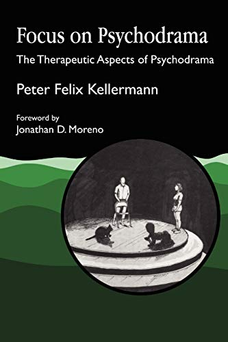 Focus on Psychodrama: The Therapeutic Aspects of Psychodrama By Peter Felix Kellermann