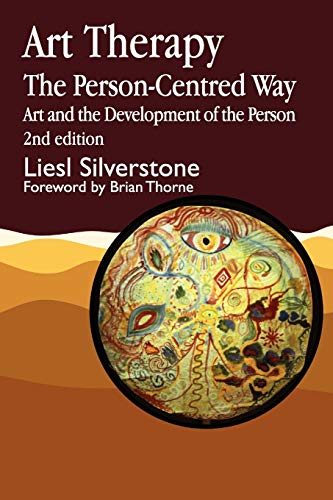 Art Therapy - The Person-Centred Way: Art and the Development of the Person Second Edition By Liesl Silverstone