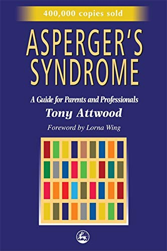 Asperger's Syndrome: A Guide for Parents and Professionals By Tony Attwood
