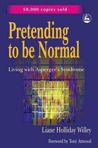 Pretending to be Normal: Living with Asperger's Syndrome By Liane Holliday Willey