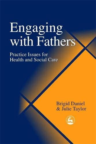 Engaging with Fathers: Practice Issues for Health and Social Care By Brigid Daniel