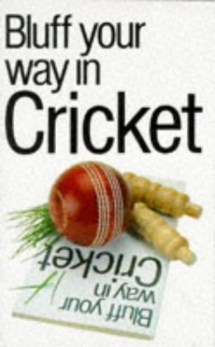 Bluff Your Way in Cricket by Nick Yapp