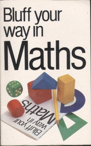 The Bluffer's Guide to Maths: Bluff Your Way in Maths (Bluffer's Guides) By Rob Ainsley