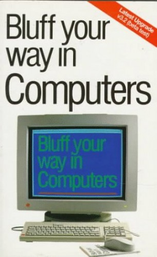 Bluff Your Way in Computers By Rob Ainsley