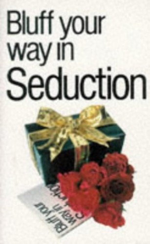 The Bluffer's Guide to Seduction by Yves Chebran