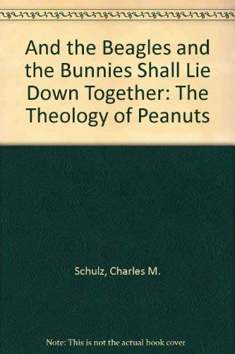 And the Beagles and the Bunnies Shall Lie Down Together By Charles M. Schulz