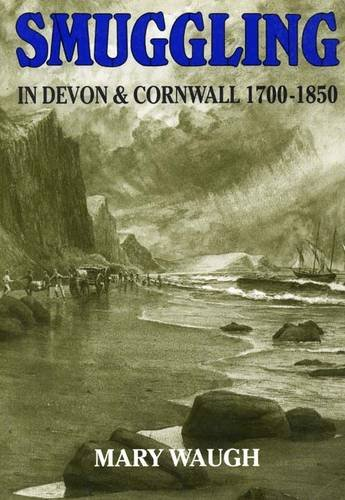 Smuggling in Devon and Cornwall, 1700-1850 by Mary Waugh