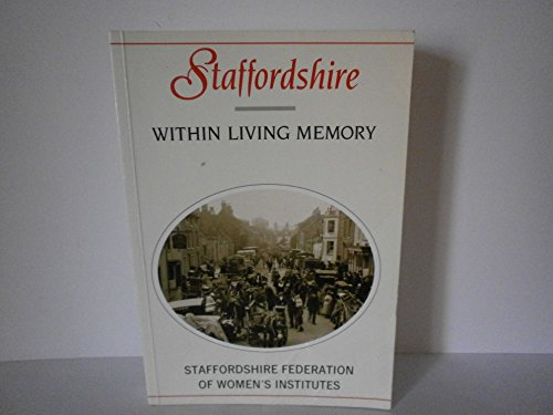 Staffordshire within Living Memory By Staffordshire Federation of Women's Institutes
