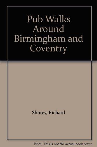 Pub Walks Around Birmingham and Coventry By Richard Shurey