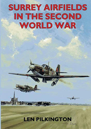 Surrey Airfields in the Second World War by Len Pilkington