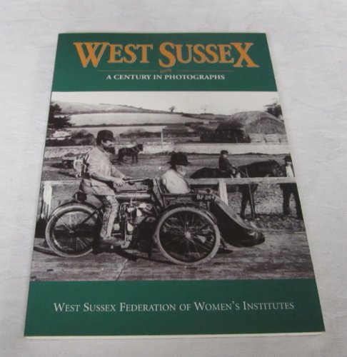 West Sussex: A Century in Photographs by West Sussex Federation of Women's Institutes
