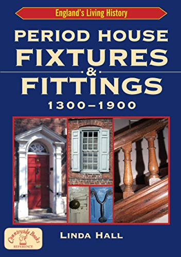 Period House Fixtures and Fittings 1300-1900 by Linda Hall