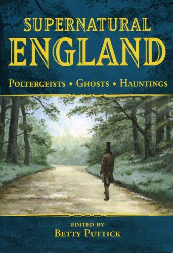 Supernatural England: Poltergeists - Ghosts - Hauntings by Betty Puttick