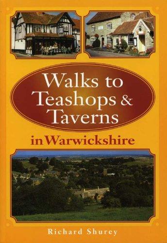 Walks to Teashops and Taverns in Warwickshire By Richard Shurey