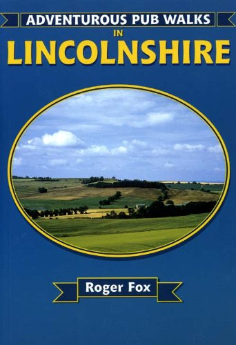 Adventurous Pub Walks in Lincolnshire By Roger Fox