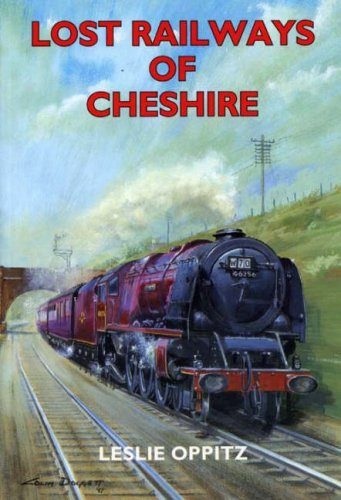 Lost Railways of Cheshire By Leslie Oppitz