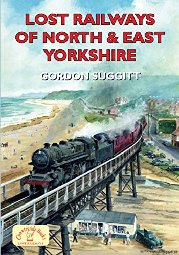 Lost Railways of North and East Yorkshire By Gordon Suggitt