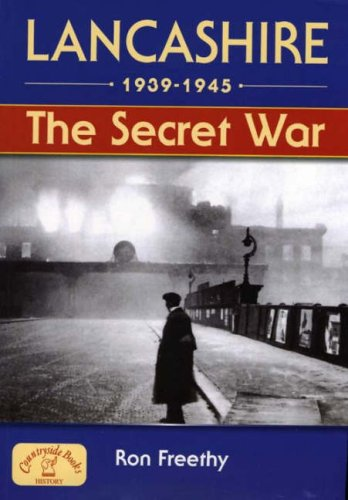 Lancashire 1939-1945: The Secret War (Local History) By Ron Freethy