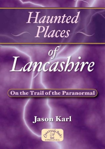 Haunted Places of Lancashire By Jason Karl