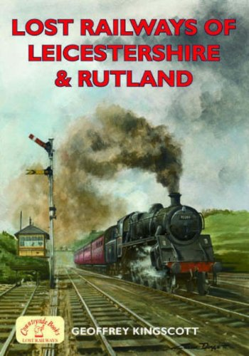 Lost Railways of Leicestershire and Rutland By Geoffrey Kingscott
