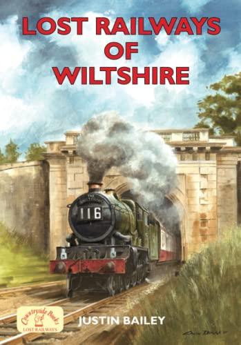 Lost Railways of Wiltshire By Justin Bailey