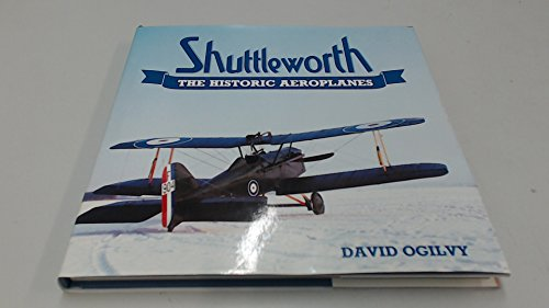 Shuttleworth: The Historic Aeroplanes by David Ogilvy