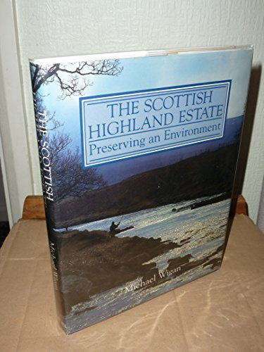 The Scottish Highland Estate: Preserving an Environment By Michael Wigan