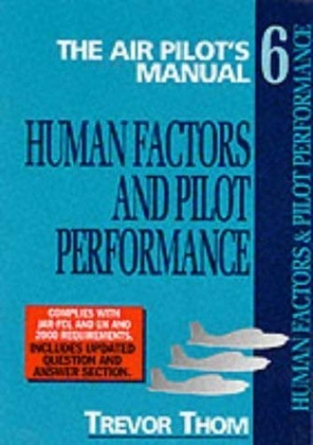 The Air Pilot's Manual: Human Factors v. 6 By Trevor Thom