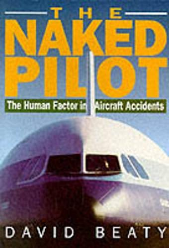 Naked Pilot: The Human Factor in Aviation Accidents By David Beaty